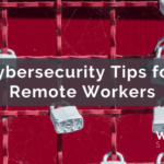 Cybersecurity Tips for Remote Workers – WebDevStudios