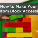 How to Make Your Custom Block Accessible – WebDevStudios