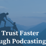 Build Trust Faster Through Podcasting – Joe Casabona
