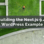 Building the Next.js 9.4 WordPress Example – WebDevStudios
