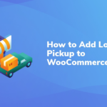 How to Add Local Pickup to WooCommerce