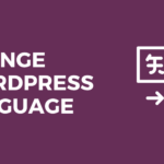 How to Change WordPress Language: Every Situation Covered