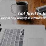 Got fired or laid off? How to help yourself as a WordPress Developer – Igor Benić