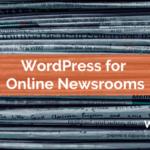 WordPress for Online Newsrooms