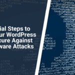 Essential Steps to Make Your WordPress Site Secure Against the Malware Attacks