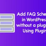 How to Add FAQ Schema in WordPress?