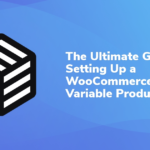 The Ultimate Guide to Setting Up a WooCommerce Variable Product