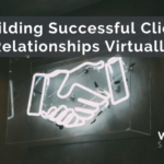 Building Successful Client Relationships Virtually