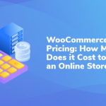 WooCommerce Pricing: How Much Does it Cost to Run an Online Store?