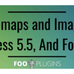 Sitemaps And Images, WordPress 5.5, And FooGallery – FooPlugins