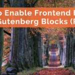 How to Enable Frontend Editing with Gutenberg Blocks (Part 2)