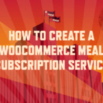 How to create a WooCommerce meal subscription service