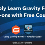 Learn How to Use Gravity Forms Add-Ons with Gravity Guide