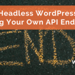 Headless WordPress: Making Your Own API Endpoints