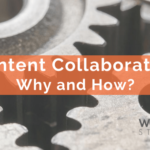 Content Collaboration: Why and How?