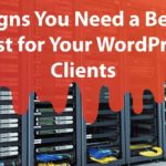 4 Signs You Need a Better Host for Your WordPress Clients