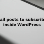 Email subscribers your latest blog post without leaving WordPress