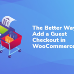 The Better Way to Add a Guest Checkout in WooCommerce
