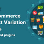 These 6 Product Variation Plugins for WooCommerce Make Your Site Easier to Use