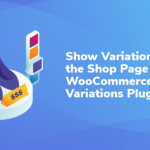 Show Variations on the Shop Page With WooCommerce Variations Plugin