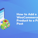 How to Add a WooCommerce Product to a Page or Post