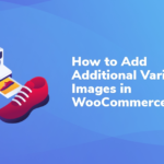 How to Add Additional Variation Images in WooCommerce