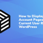 How To Display Account Pages for a Current User Role in WordPress