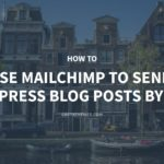 How to Use MailChimp to Send WordPress Blog Posts by Email