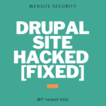 Drupal Hacked – How To Clean Hacked Drupal Site [GUIDE]
