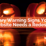 Scary Warning Signs Your Website Needs a Redesign