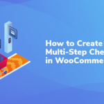 How to Create a Multi-Step Checkout in WooCommerce
