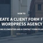 Create a Client Form for Your WordPress Agency – Using Elementor and a Contact Form Plugin – GretaThemes