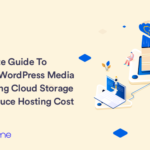 Complete Guide To Offload WordPress Media Files Using Cloud Storage And Reduce Hosting Cost