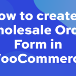 How to create a Wholesale Order Form in WooCommerce