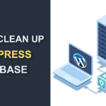 How To Easily Clean Up WordPress Database in few easy steps