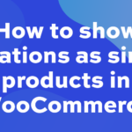 How to show variations as single products in WooCommerce