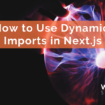 How to Use Dynamic Imports in Next.js