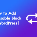 How to Add Reusable Block in WordPress? [Ultimate Guide] – WP Logout