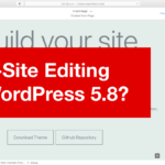 Should Full-Site Editing be in WordPress 5.8?