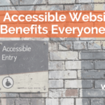 Accessible Websites Benefit Everyone