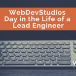 WebDevStudios Day in the Life of a Lead Engineer