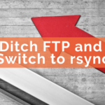 Ditch FTP and Switch to rsync