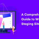 A Comprehensive Guide to WordPress Staging Site