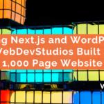 Using Next.js, WebDevStudios Built a 1,000 Page Headless WordPress Website