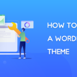 How to Install a WordPress Theme (Three Easy Ways for Beginners)