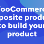 WooCommerce composite products: how to build your own product [+video]