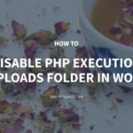 How to Disable PHP Execution in the Uploads Folder in WordPress – GretaThemes