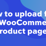 How to upload files on WooCommerce product pages