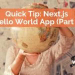 Quick Tip: Next.js Hello World App – Part 1