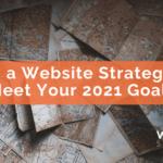 Plan a Website Strategy to Meet Your 2021 Goals